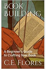 Book Building: A Beginner's Guide to Crafting Your Book Kindle Edition