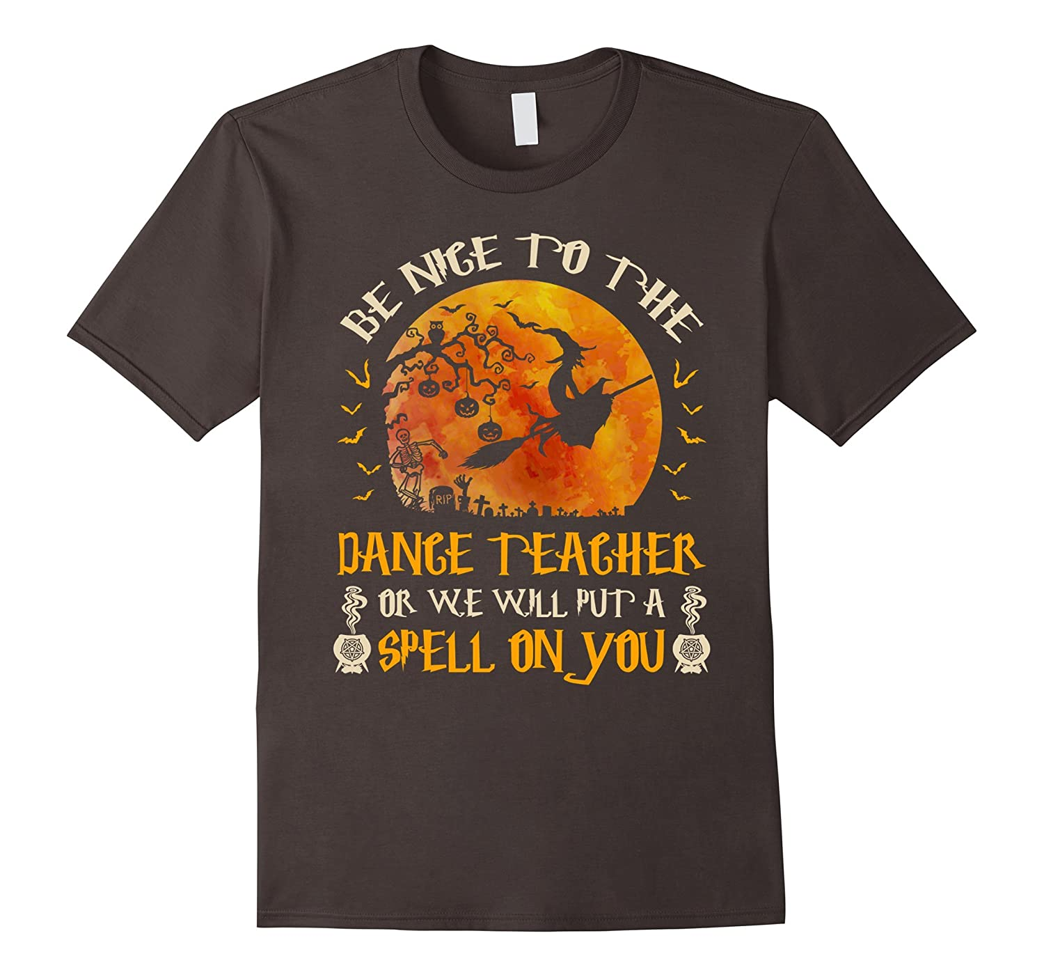 Be Nice To The Dance Teacher T-Shirt Halloween Gift-FL