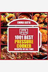 1001 Best Pressure Cooker Recipes of All Time: An Electric Pressure Cooker Cookbook with Over 1001 Recipes For Healthy Fast and Slow Cooking Instant Pot Breakfast, Lunch and Dinner Meals Kindle Edition