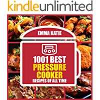 1001 Best Pressure Cooker Recipes of All Time: An Electric Pressure Cooker Cookbook with Over 1001 Recipes For Healthy…