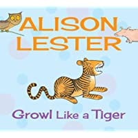Growl like a Tiger: Read Along with Alison Lester Book 2