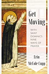 Get Moving With St. Dominic's Nine Ways of Prayer Kindle Edition