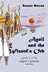 Agnil and the Wizard's Orb: Book 2 of the Agnil's Worlds series Kindle Edition