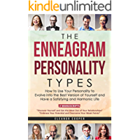 The Enneagram Personality Types: How to Use Your Personality to Evolve into the Best Version of Yourself and Have a Satisfying and Harmonic Life (English Edition)