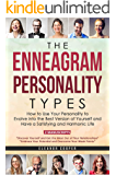 The Enneagram Personality Types: How to Use Your Personality to Evolve into the Best Version of Yourself and Have a Satisfying and Harmonic Life