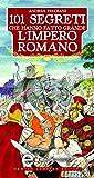 101 segreti che hanno fatto grande l'impero romano (eNewton Saggistica)
