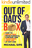 Out of Dad's Box: How to Break Free From Parental Control and Transform Your Life at Any Age