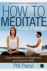 How to Meditate in Just 2 Minutes: Easy Meditation for Beginners and Experts Alike. (Practical Stress Relief Techniques for Relaxation, Mindfulness & a Quiet Mind) Kindle Edition