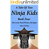 A Tale Of Two Ninja Kids - Book 4 - The Great Dark Wolves Of Japan