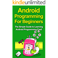 Android Programming For Beginners: The Simple Guide to Learning Android Programming Fast!