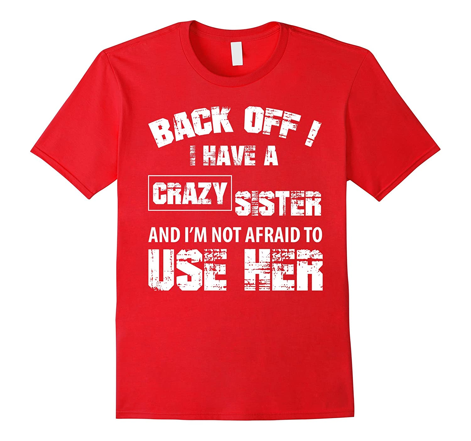 Back Off  I Have A Crazy Sister And Family T-Shirt-TH
