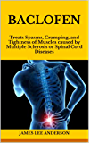 Baclofen: Treats Spasms, Cramping, and Tightness of Muscles caused by Multiple Sclerosis or Spinal Cord Diseases (English Edition)