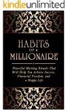 Habits Of A Millionaire: Powerful Morning Rituals That Will Help You Achieve Success, Financial Freedom, and A Happy Life (habits, powerful rituals, sucess, financial freedom, happiness, meditation)