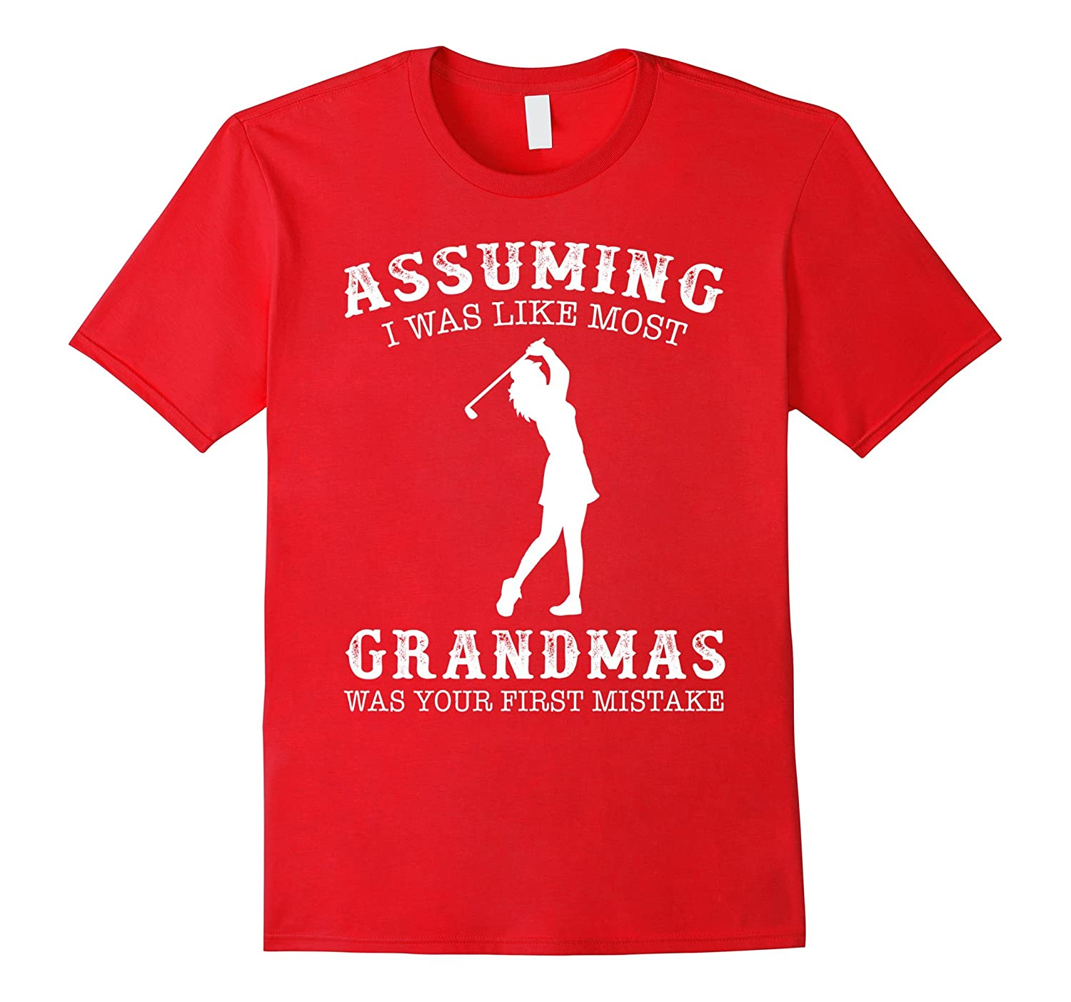 Assuming i was like most grandmas first mistake - Golfing-TH