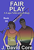 Fair Play: A Lupa Schwartz Trilogy (Lupa Schwartz Mysteries Book 3)
