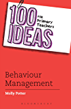 100 Ideas for Primary Teachers: Behaviour Management (100 Ideas for Teachers)