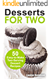 Desserts for Two: 50 Easy-to-Make Two-Serving Dessert Recipes (Cooking Two Ways)