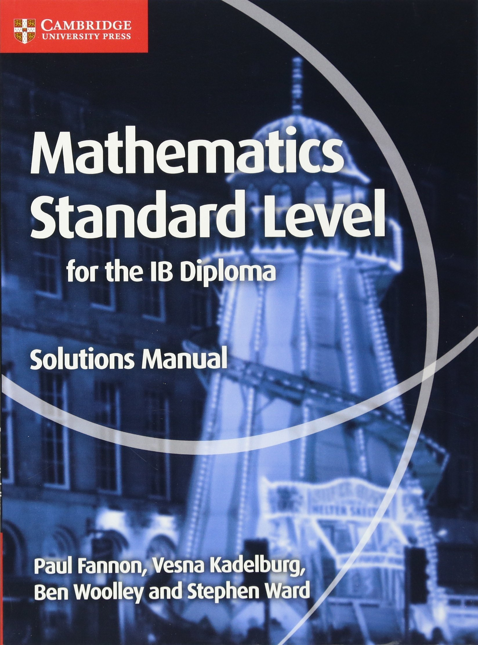 Mathematics for the IB Diploma Standard Level Solutions Manual (Maths for  the IB Diploma): Paul Fannon, Vesna Kadelburg, Ben Woolley, Stephen Ward:  ...