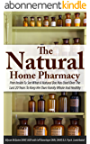 The Natural Home Pharmacy: Peer Inside To See What A Natural Doc Has Used Over The Last 20 Years To Keep Her Own Family Whole And Healthy (English Edition)