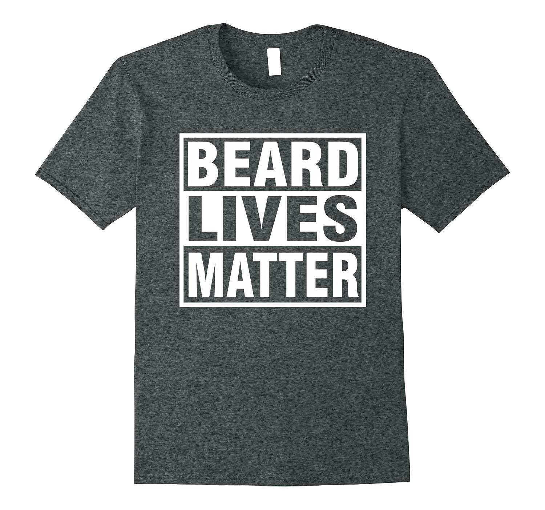 BEARD LIVES MATTER Funny Tshirt-Awarplus
