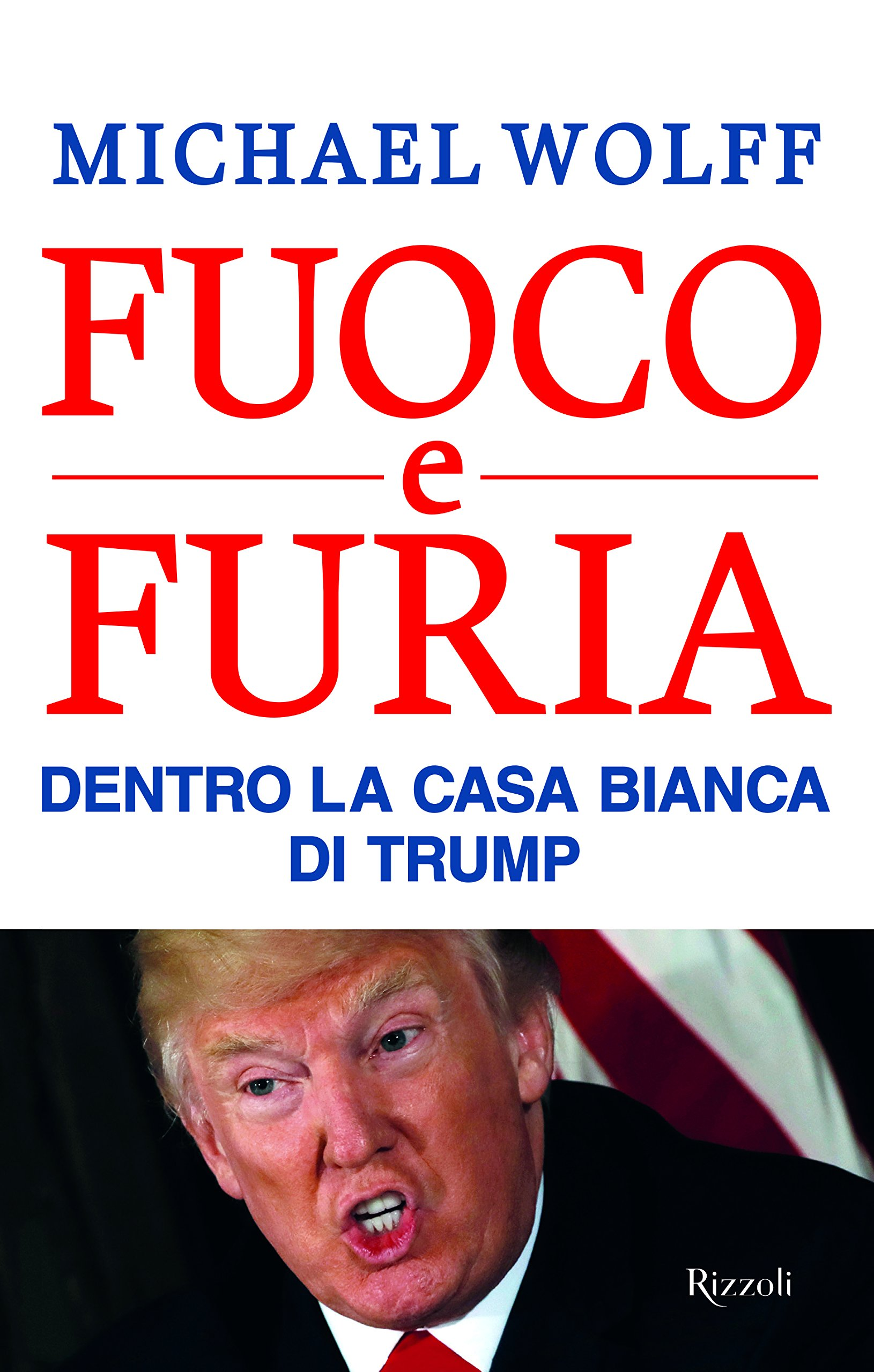 Fuoco e furia. Dentro la Casa Bianca di Trump Copertina rigida – 13 feb 2018 Michael Wolff E. Cantoni I. Annoni Rizzoli