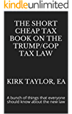 The Short Cheap Tax Book on the Trump/GOP Tax Law: A bunch of things that everyone should know about the new law