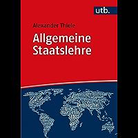 Allgemeine Staatslehre: Begriff, Möglichkeiten, Fragen im 21. Jahrhundert (Utb 5381) (German Edition)