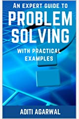 An Expert Guide to Problem-Solving: With Practical Examples (Learn Brainstorming, Fishbone, SWOT, FMEA, 5Whys + 6 more) Kindle Edition