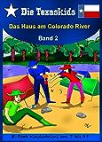 Die Texaskids 2 - Das Haus am Colorado River: Kinderbücher - Texas-Abenteuer- Texaskids