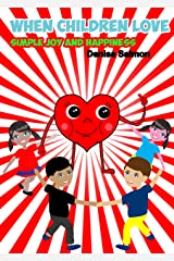 When Children Love: Simple Joy and Happiness Kindle Edition