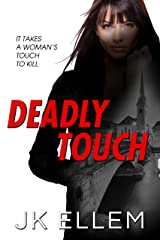 Deadly Touch: It takes a woman's touch to kill Kindle Edition