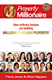 Property Millionaire: How ordinary Aussies are building millions through property (The Millionaire Book Series)