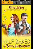 Half-Baked: A Better Late Romance