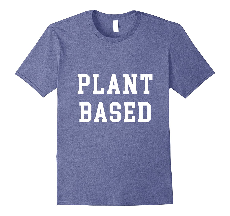 Plant Based Shirt Vegan Vegetarian Athlete Gift T-shirt Tee-Art
