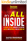 It's All Inside: A Thought Exchange Workbook for Sourcing Success and Happiness From the Inside Out (The Thought Exchange)