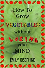 How To Grow Vegetables Without Losing Your Mind Kindle Edition
