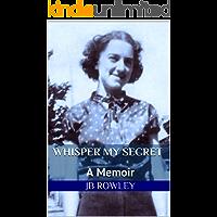 Whisper My Secret: A Memoir (English Edition)