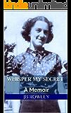 Whisper My Secret: A Memoir