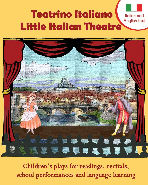 Teatrino Italiano - Little Italian Theatre: Children's plays for readings, recitals, school performances, and language learning (Scripts in English and Italian) (Readers Theatre) (Italian Edition) by Long Bridge Publishing