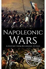 Napoleonic Wars: A History from Beginning to End Kindle Edition