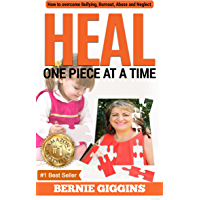 HEAL: How to Overcome Bullying, Burnout, Abuse and Neglect.     One Piece At A Time