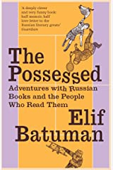 The Possessed: Adventures with Russian Books and the People Who Read Them Kindle Edition