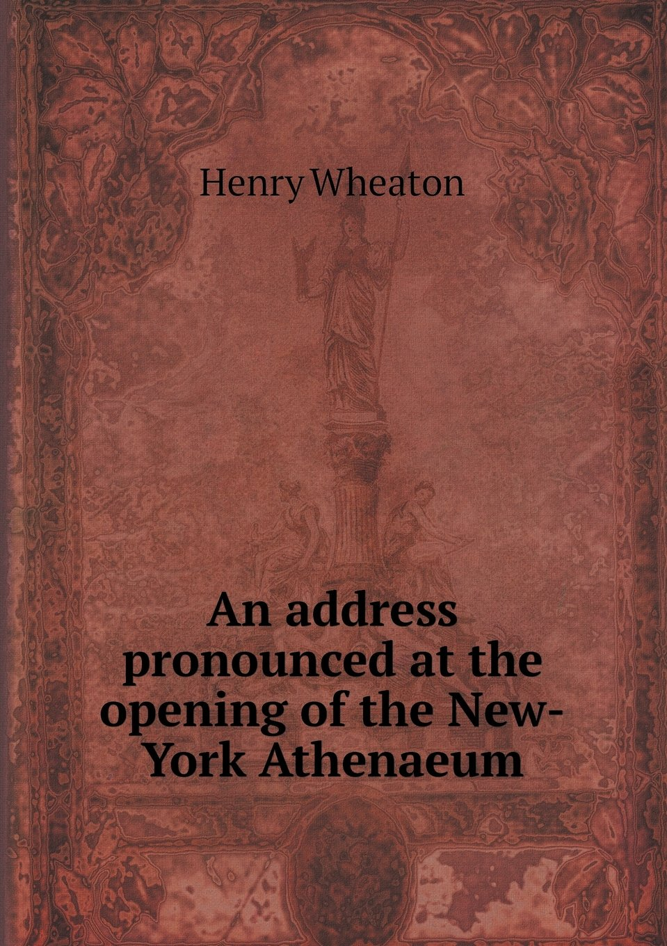 Read Online An Address Pronounced at the Opening of the New-York Athenaeum PDF