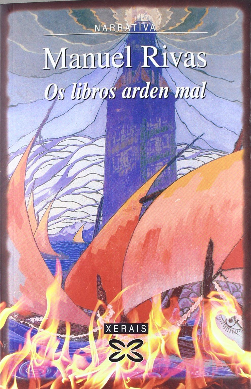 Os libros arden mal (Edición Literaria - Narrativa) (Gallego) Tapa blanda – 25 feb 2008 Manuel Rivas Xerais 849782461X General