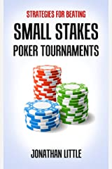 Strategies for Beating Small Stakes Poker Tournaments Kindle Edition