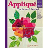 Applique: The Basics & Beyond, Second Revised & Expanded Edition: The Complete Guide to Successful Machine and Hand Technique