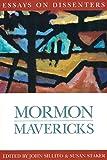 Mormon Mavericks: Essays on Dissenters (Essays on Mormonism)