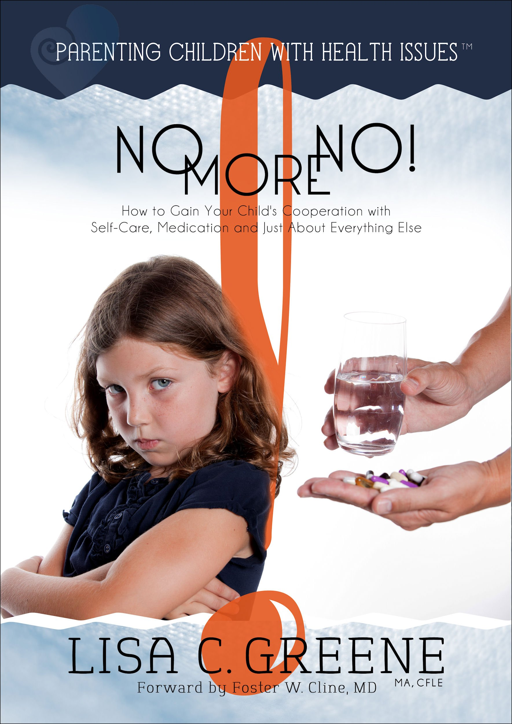 Read Online No More No! :How to Gain Your Child's Cooperation with Self-Care, Medication and Just About Everything Else ebook