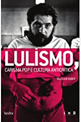 Lulismo: carisma pop e cultura anticrítica eBook Kindle