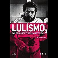Lulismo: carisma pop e cultura anticrítica